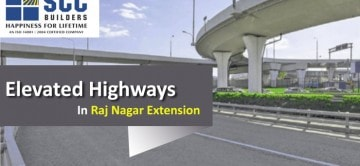 Buy SCC Home and Truncate Your Traffic Time with Elevated Highways in Raj Nagar Extension