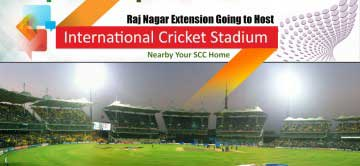 Raj Nagar Extension Going to Host International Cricket Stadium Nearby Your SCC Home