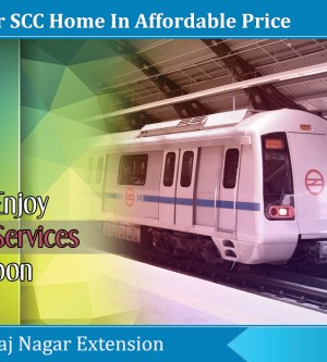 Buy Your SCC Home in Affordable Price to Enjoy Metro Services Soon Reaching Raj Nagar Extension